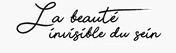 La beauté invisible du sein